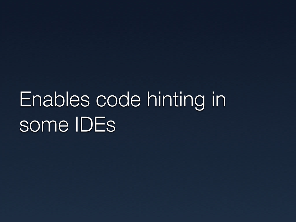 Enables code hinting in some IDEs