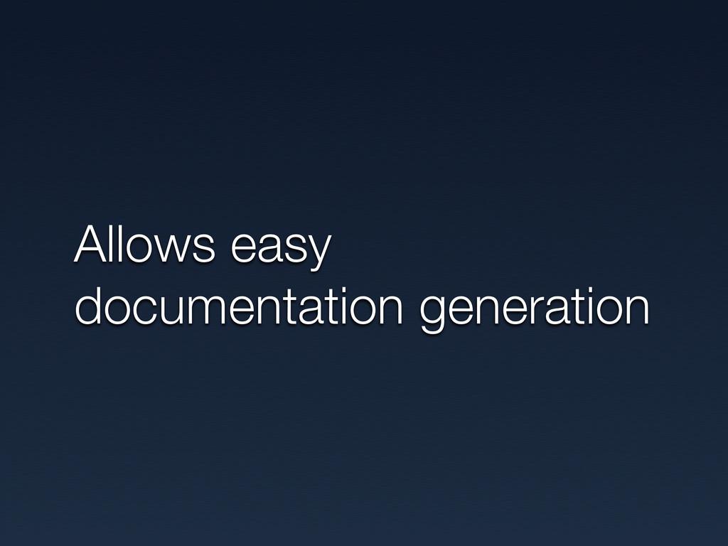 Allows easy documentation generation