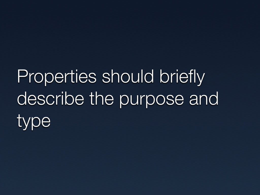 Properties should briefly describe the purpose a...