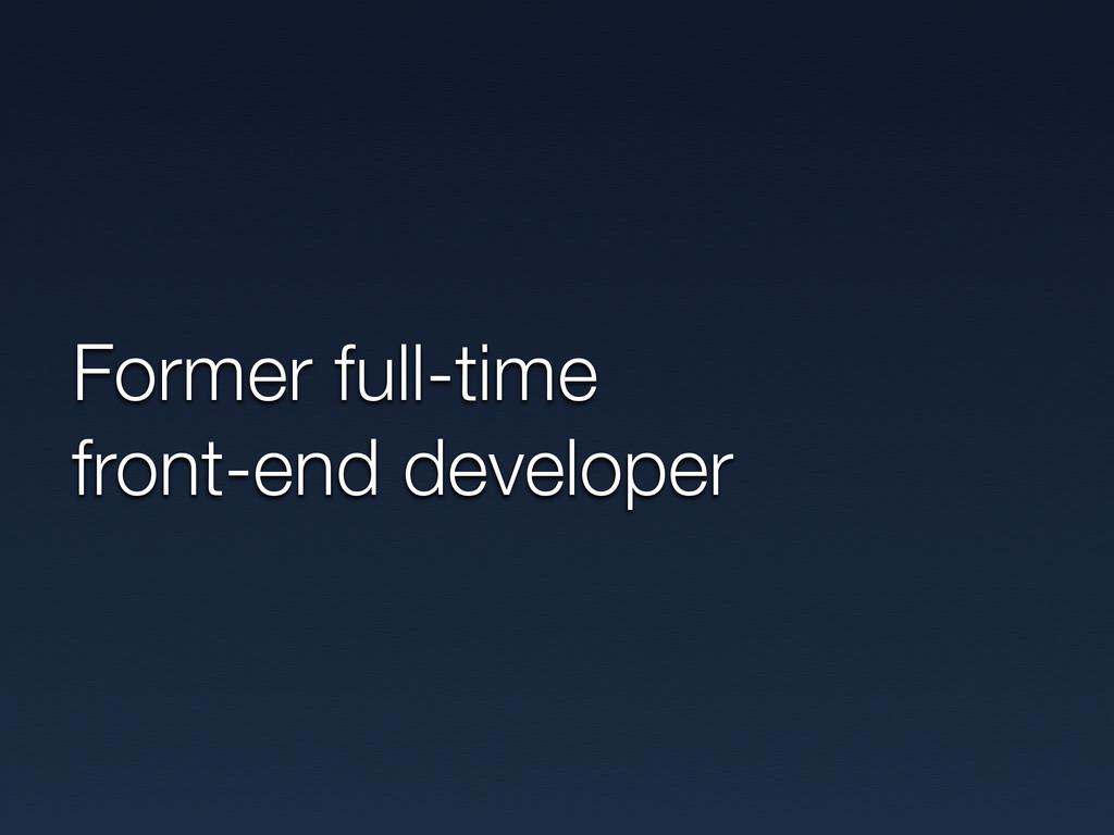 Former full-time front-end developer