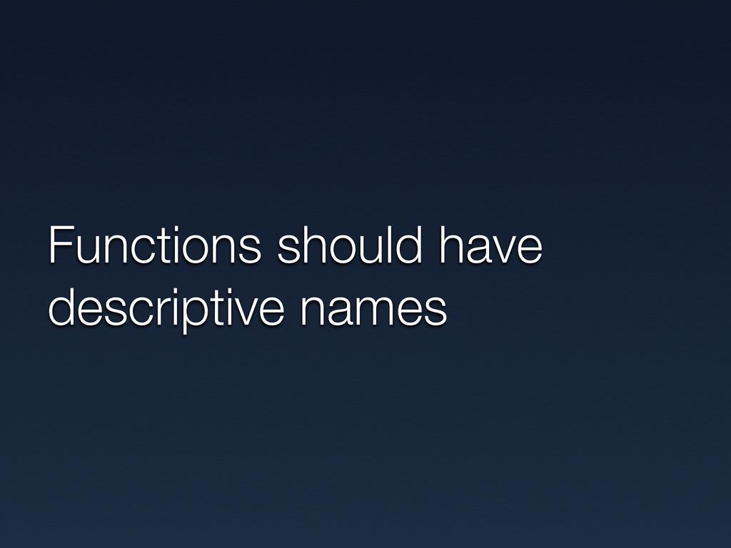 Functions should have descriptive names