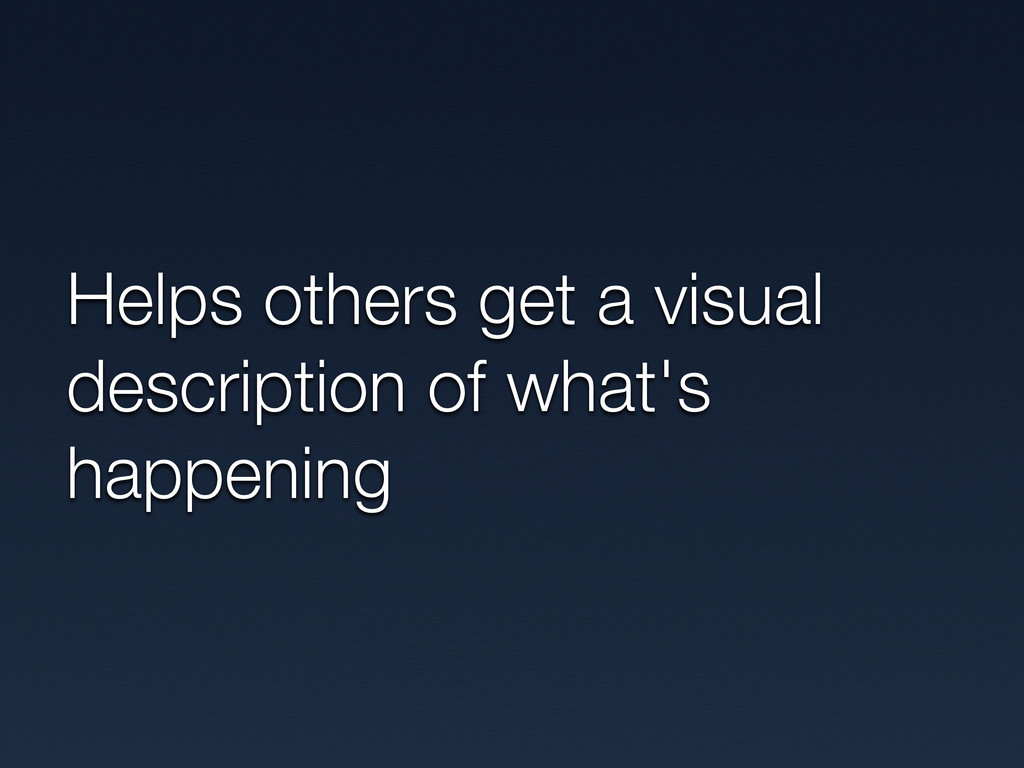 Helps others get a visual description of what's...