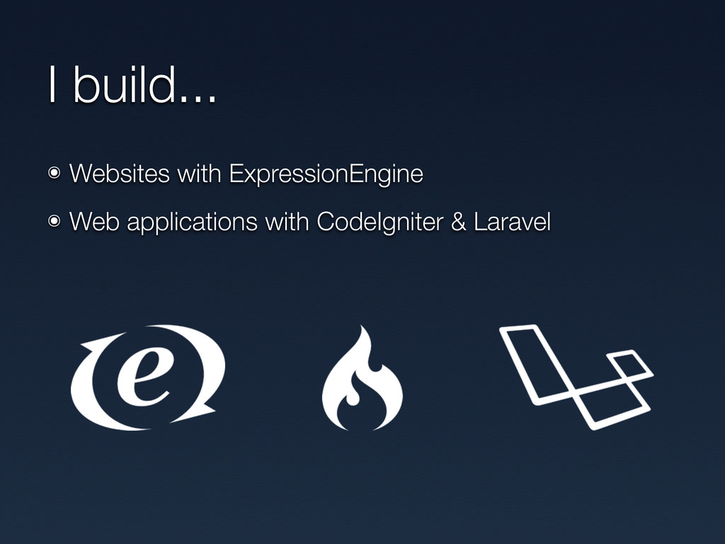 I build... ๏ Websites with ExpressionEngine ๏ W...