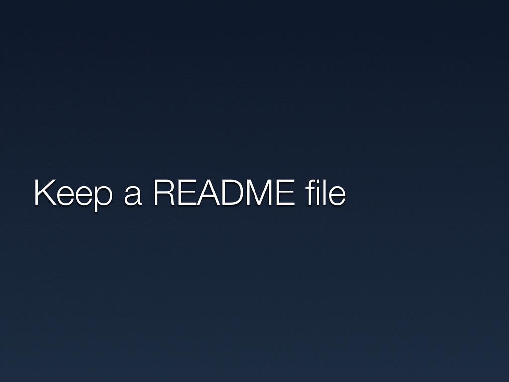 Keep a README file