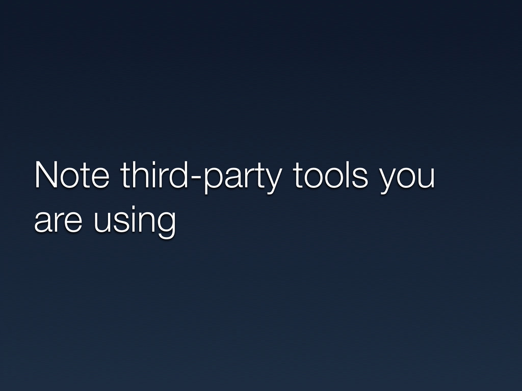 Note third-party tools you are using