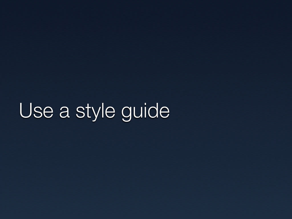 Use a style guide