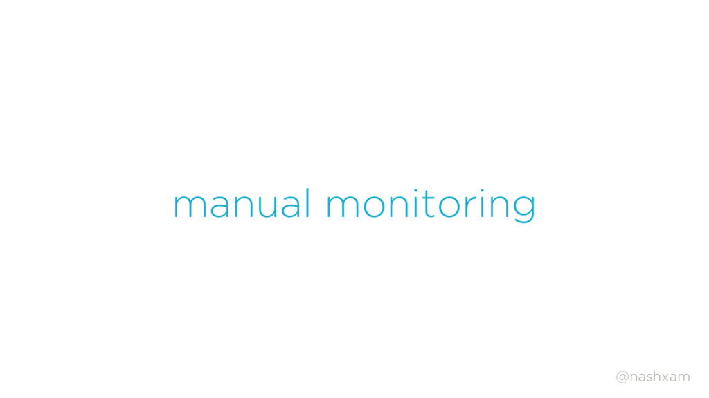 @nashxam manual monitoring