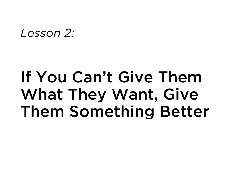 Lesson 2: If You Can't Give Them What They Want...