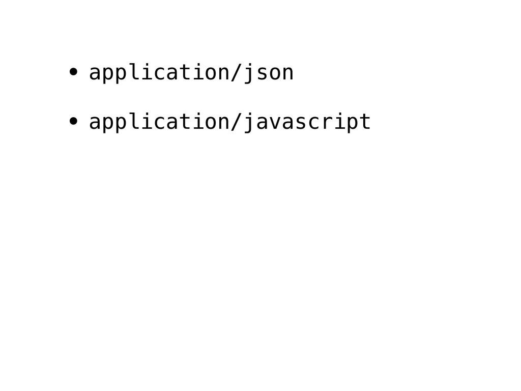 • application/json • application/javascript