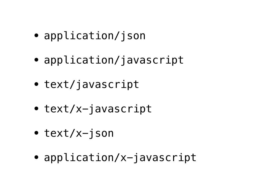 • application/json • application/javascript • t...