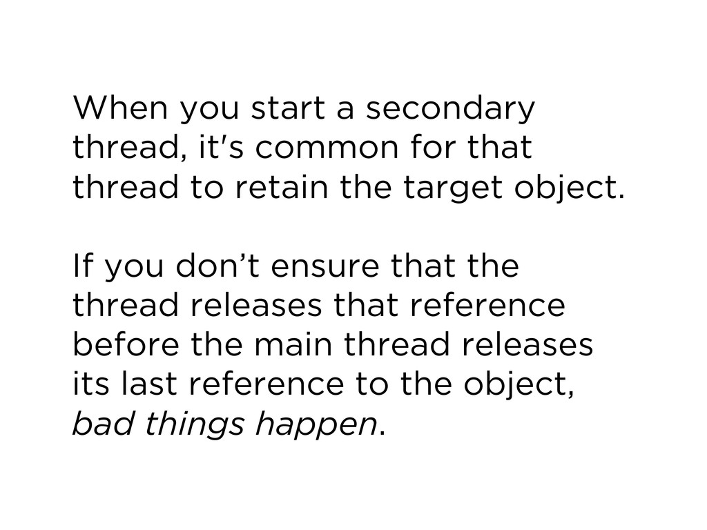 When you start a secondary thread, it's common ...