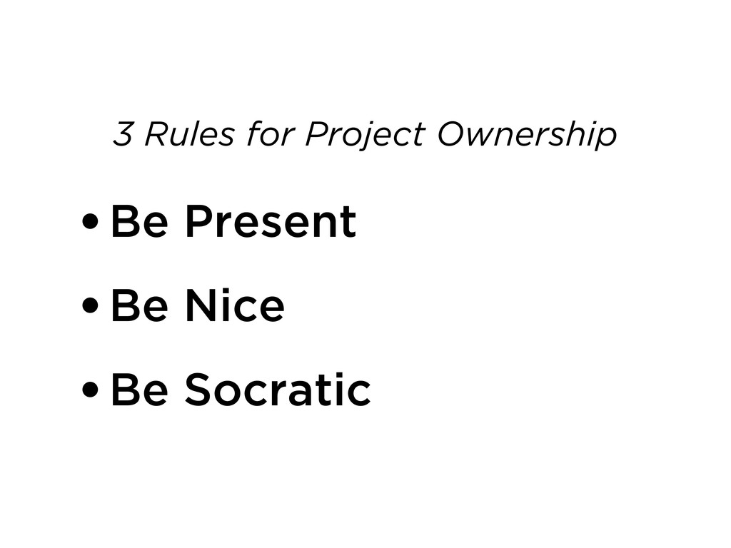 •Be Present •Be Nice •Be Socratic 3 Rules for P...