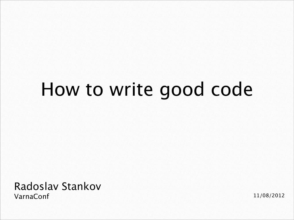 Radoslav Stankov VarnaConf 11/08/2012 How to wr...