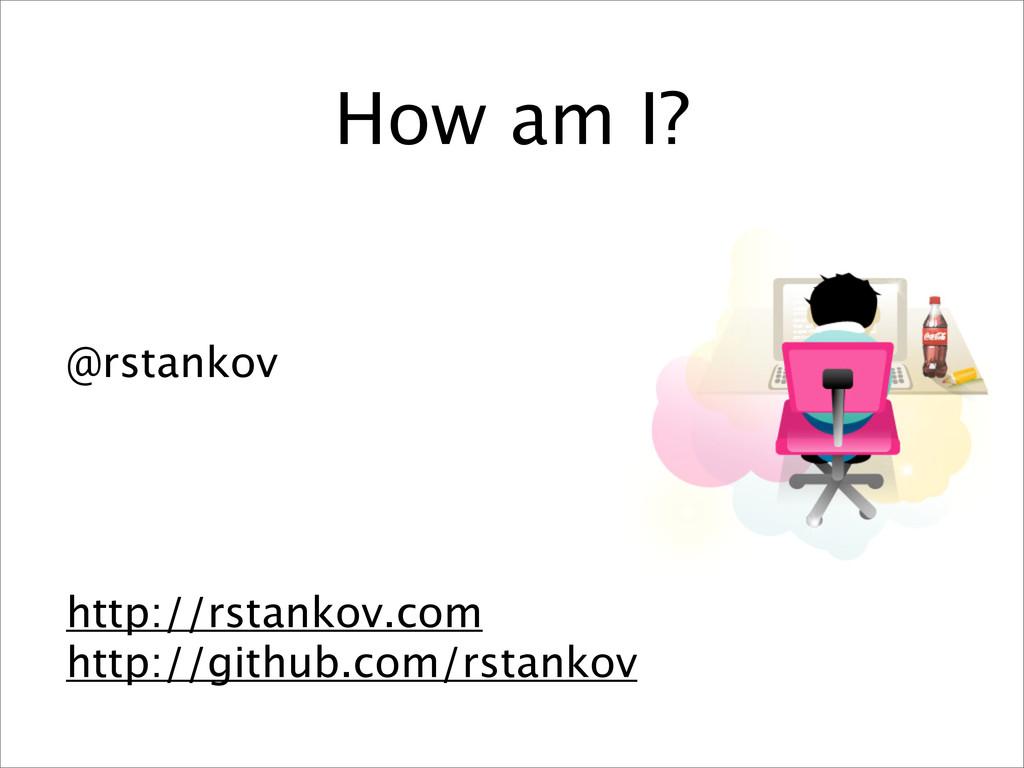 How am I? @rstankov http://rstankov.com http://...