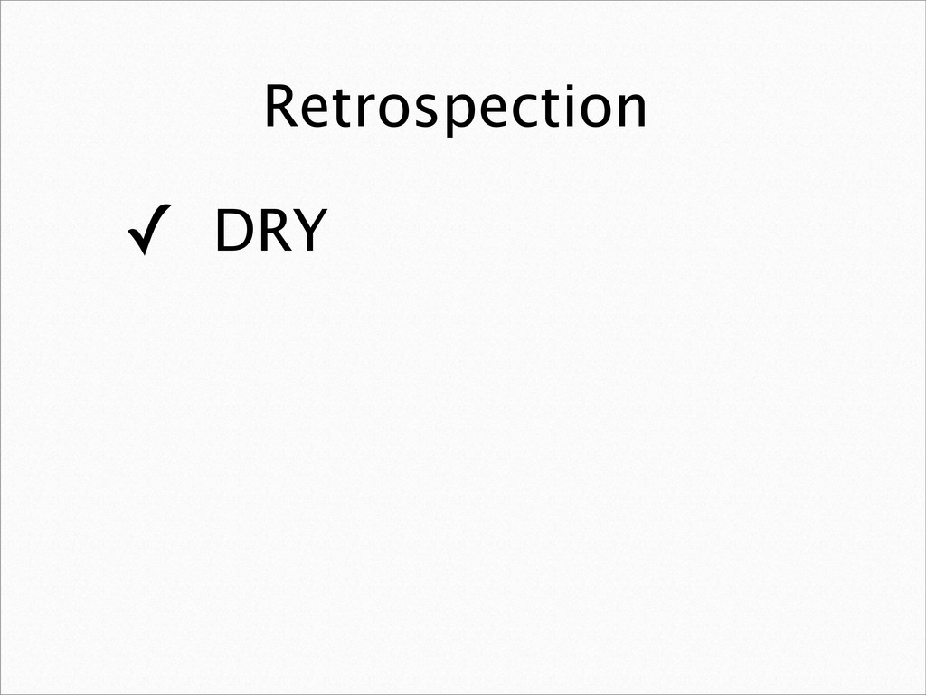 Retrospection ✓ DRY