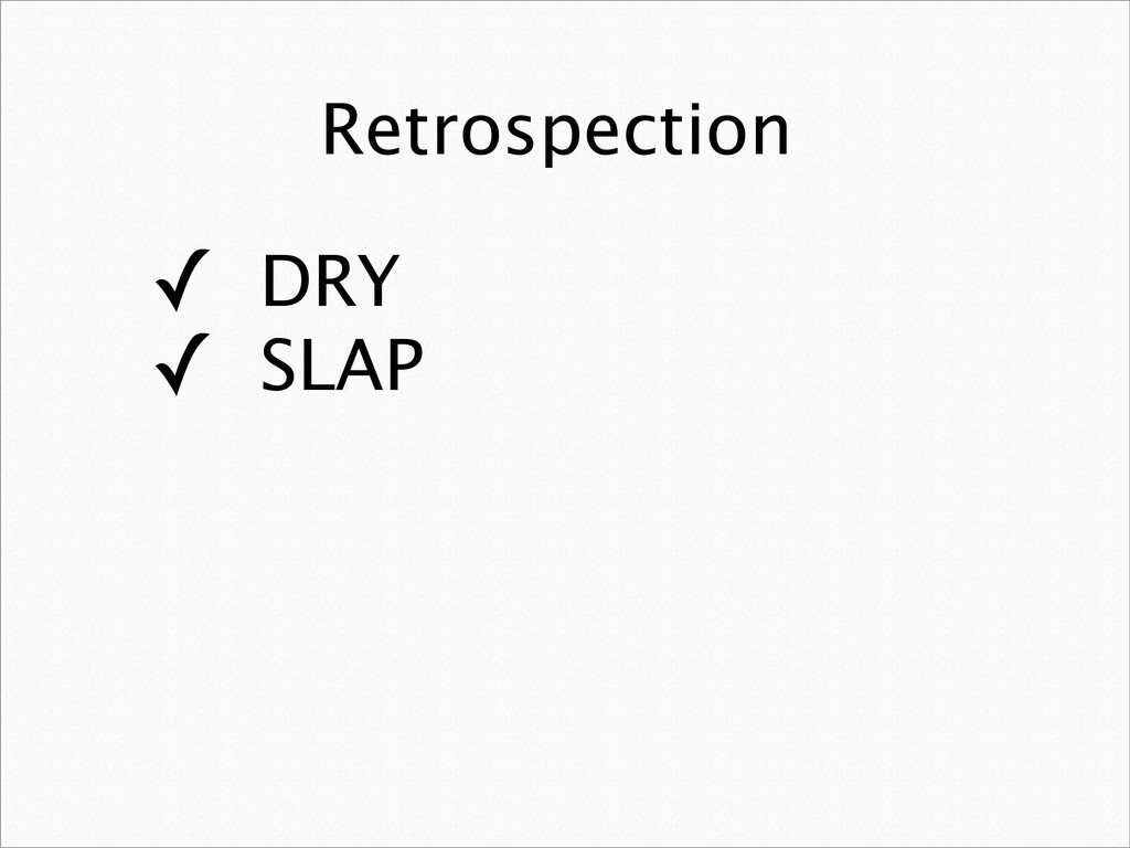 Retrospection ✓ DRY ✓ SLAP