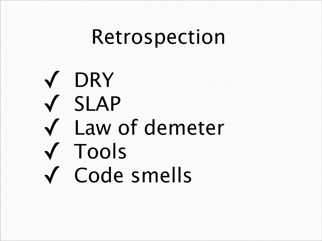 Retrospection ✓ DRY ✓ SLAP ✓ Law of demeter ✓ T...