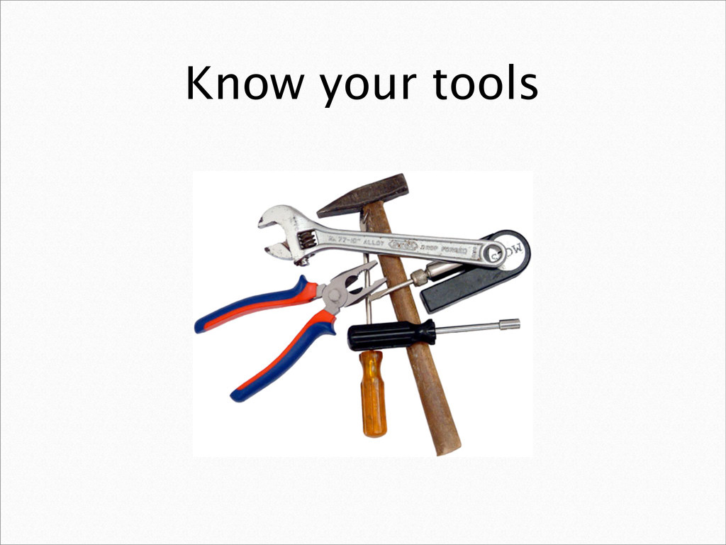 Know your tools