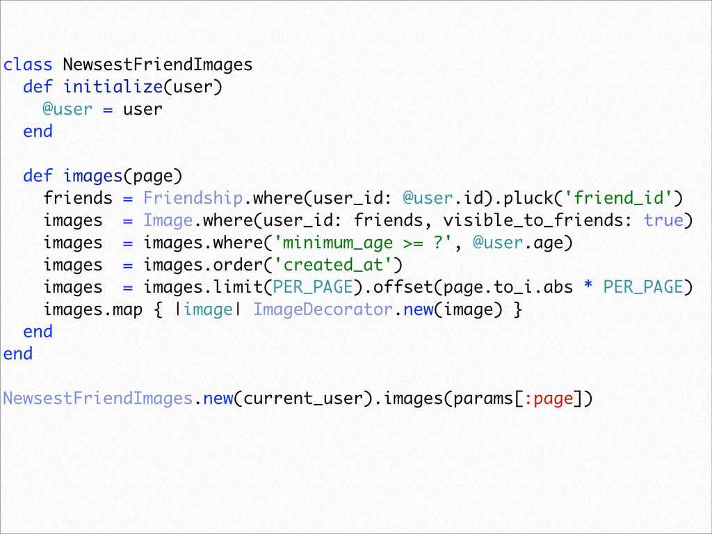 class NewsestFriendImages def initialize(user) ...