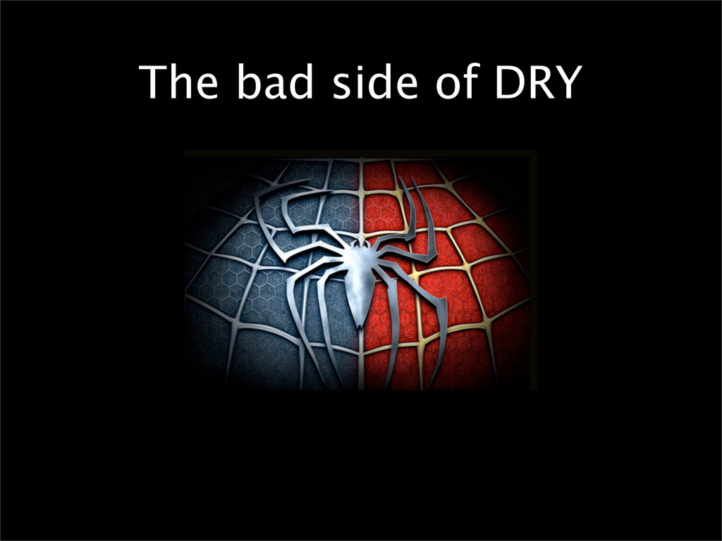 The bad side of DRY