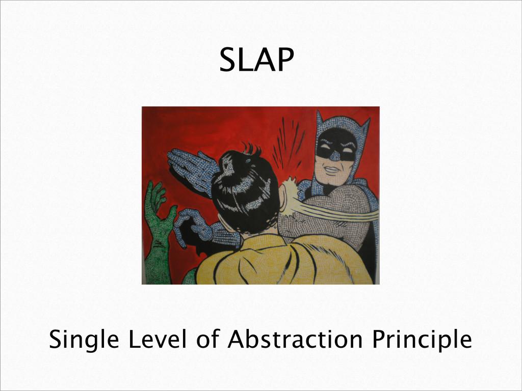 SLAP Single Level of Abstraction Principle