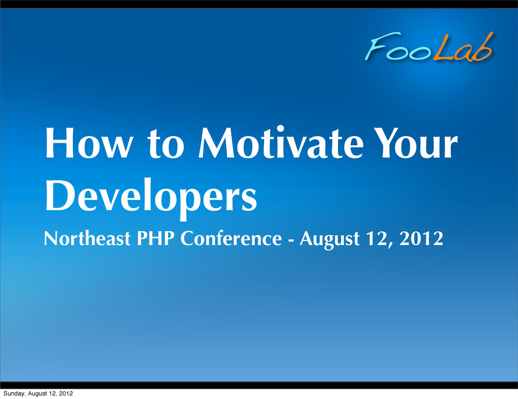 FooLab How to Motivate Your Developers Northeas...
