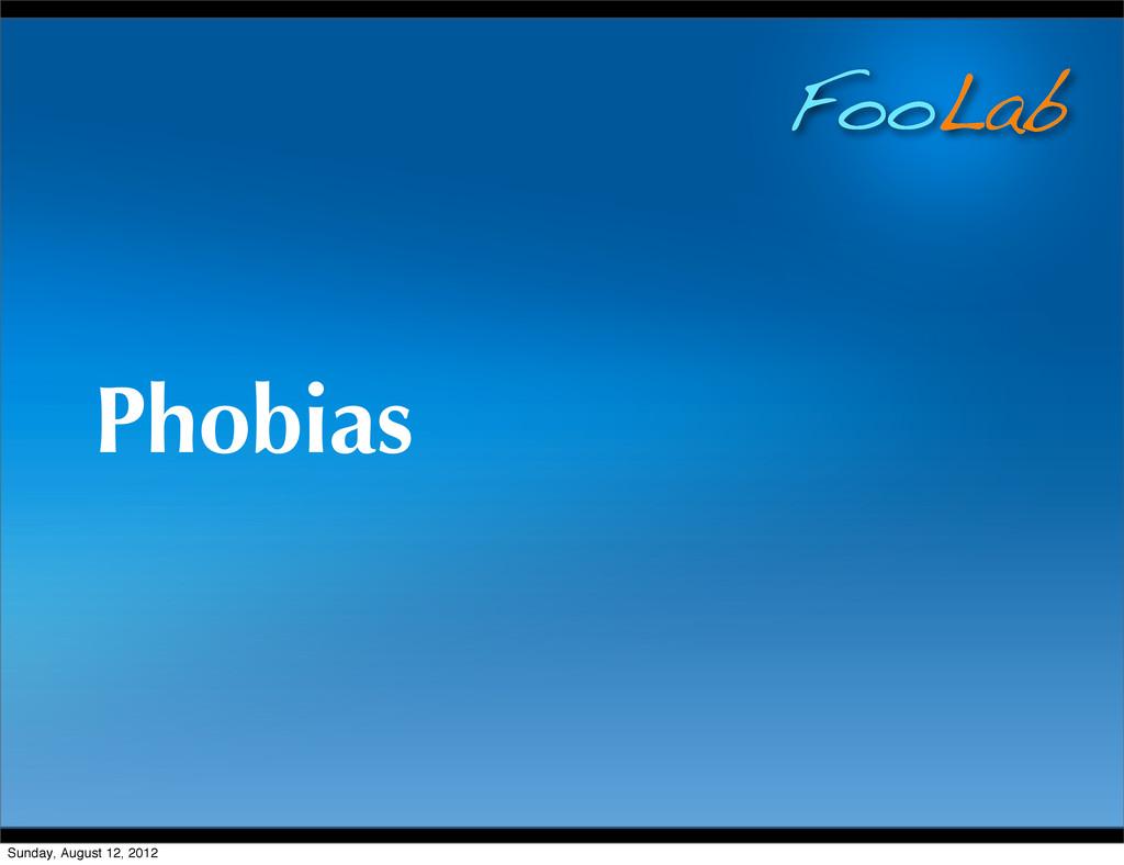 FooLab Phobias Sunday, August 12, 2012
