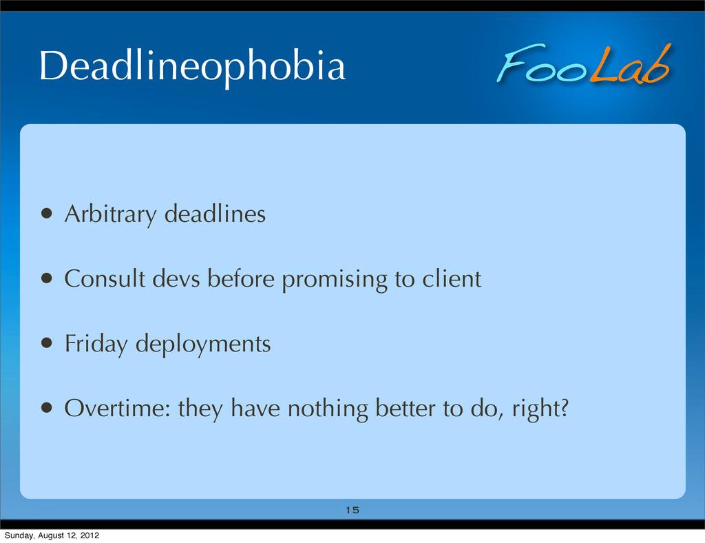 FooLab Deadlineophobia • Arbitrary deadlines • ...