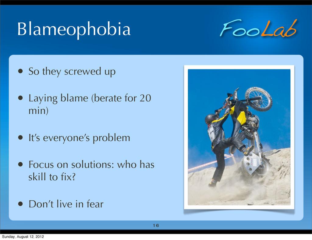 FooLab Blameophobia • So they screwed up • Layi...