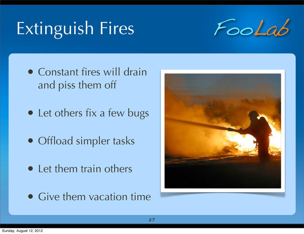 FooLab Extinguish Fires • Constant fires will dr...