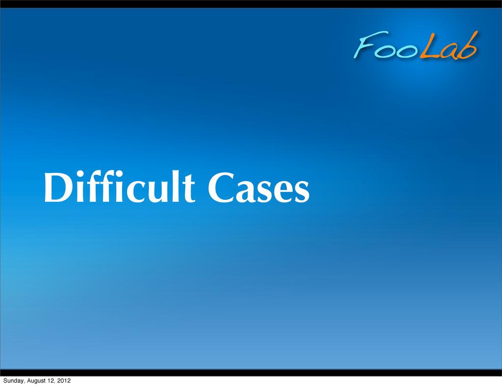 FooLab Difficult Cases Sunday, August 12, 2012
