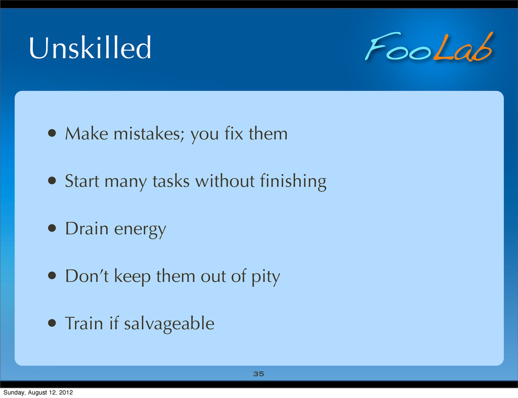FooLab Unskilled • Make mistakes; you fix them •...