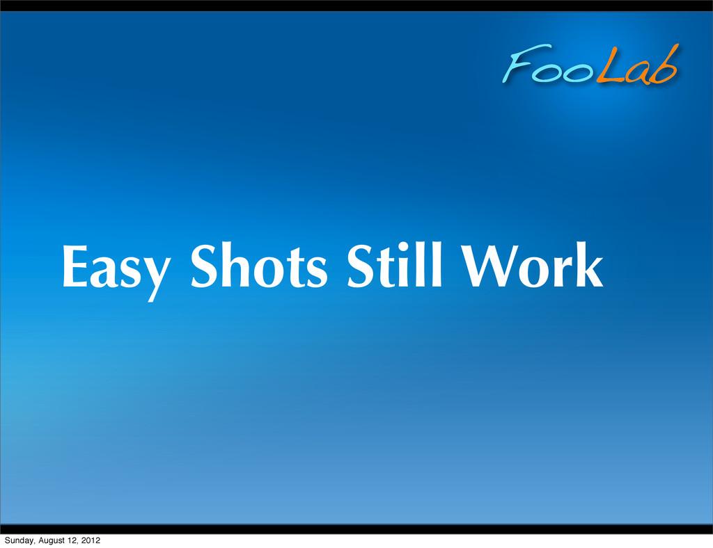 FooLab Easy Shots Still Work Sunday, August 12,...