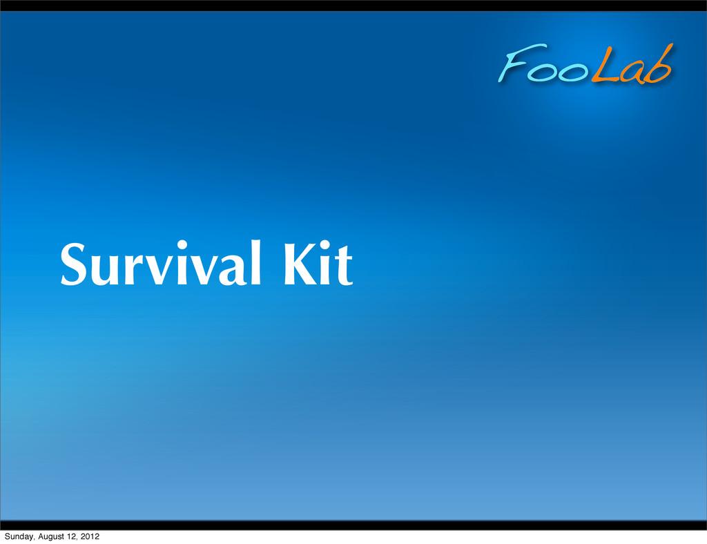 FooLab Survival Kit Sunday, August 12, 2012