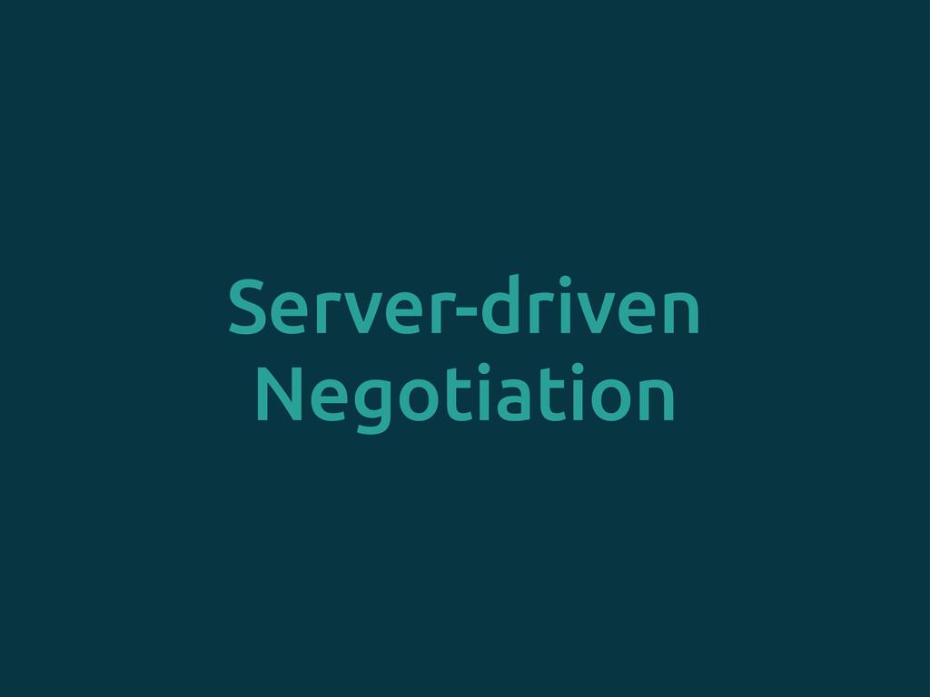 Server-driven Negotiation