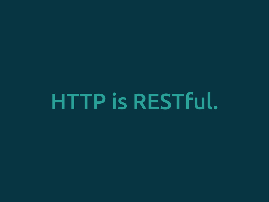 HTTP is RESTful.