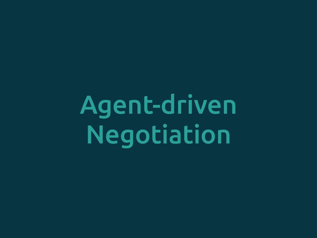 Agent-driven Negotiation