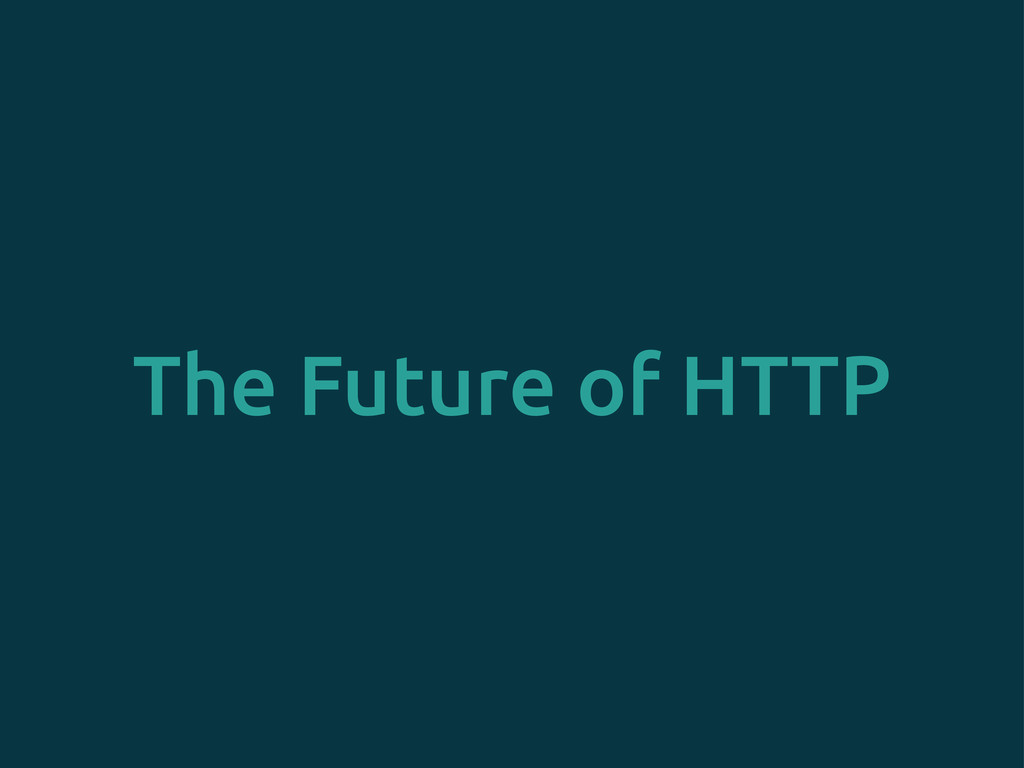 The Future of HTTP