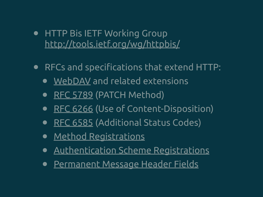 • HTTP Bis IETF Working Group http://tools.ietf...