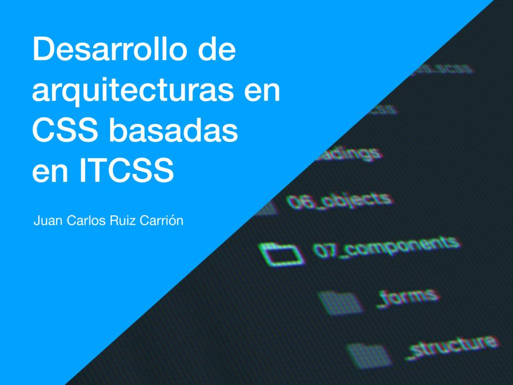 Desarrollo de arquitecturas en CSS basadas en I...