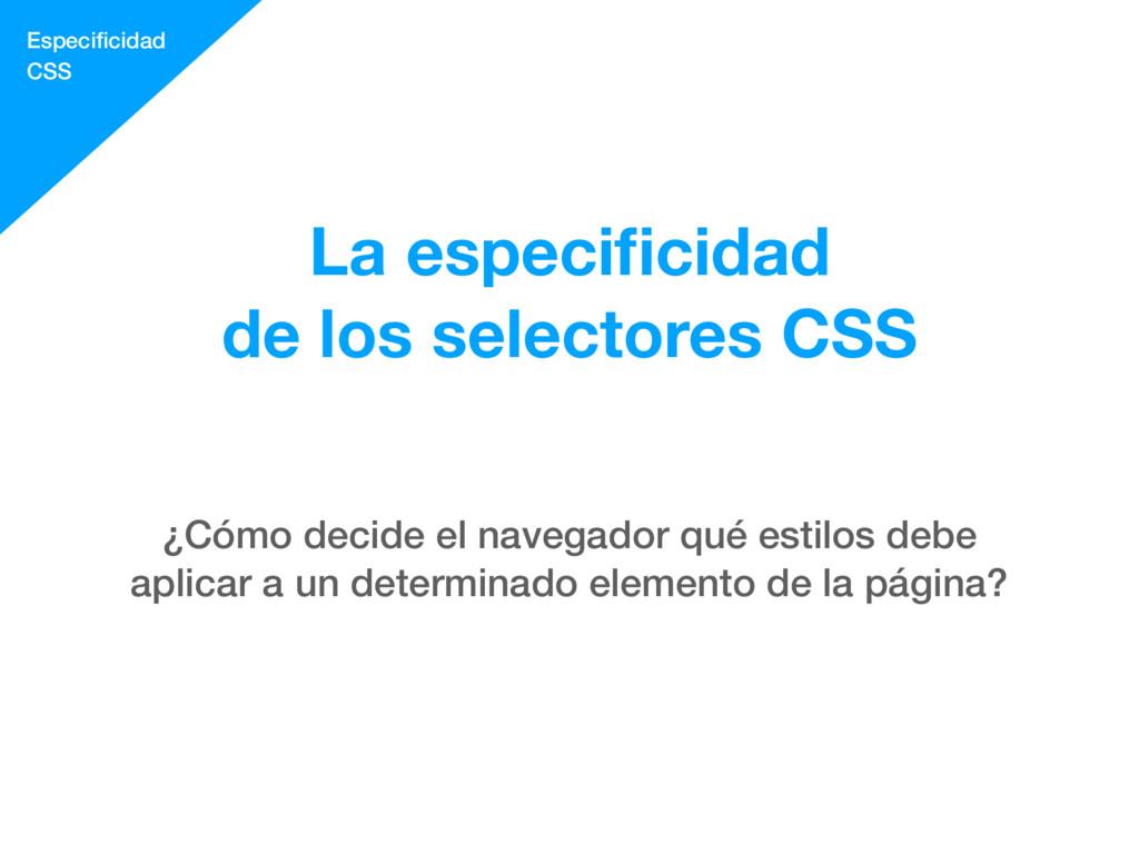 Especificidad CSS ¿Cómo decide el navegador qué ...