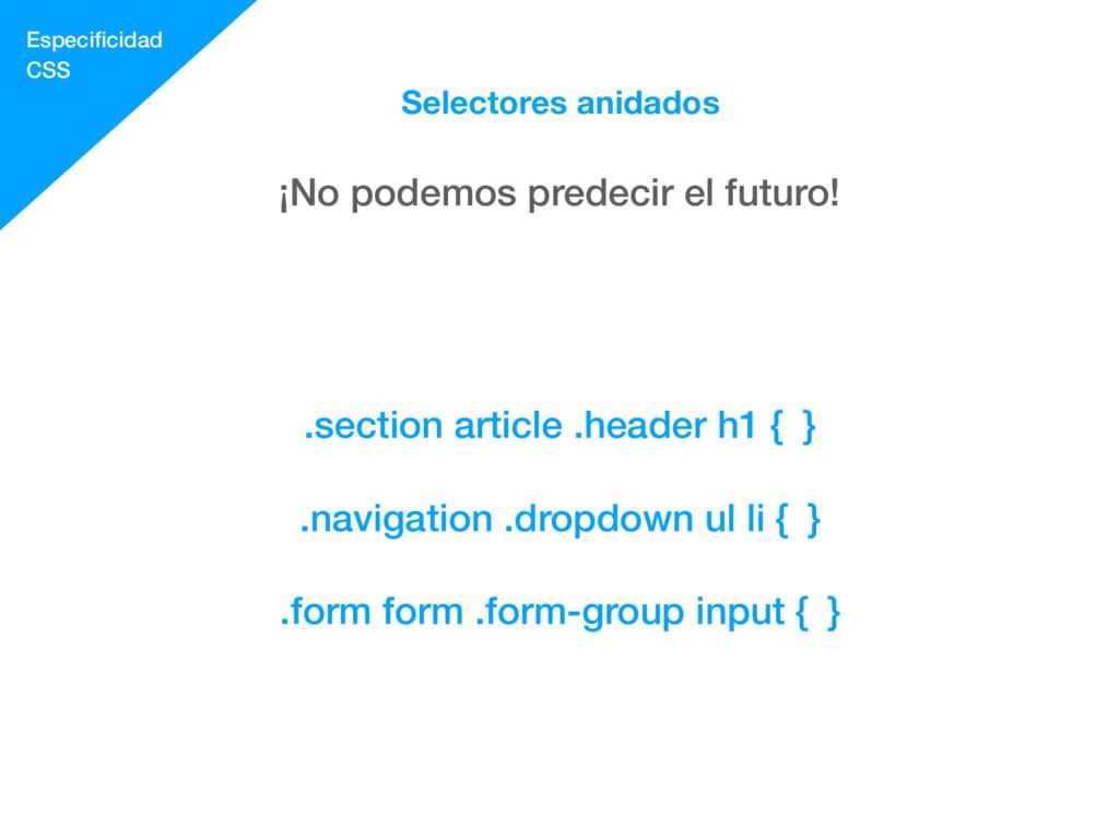 Especificidad CSS Selectores anidados ¡No podemo...