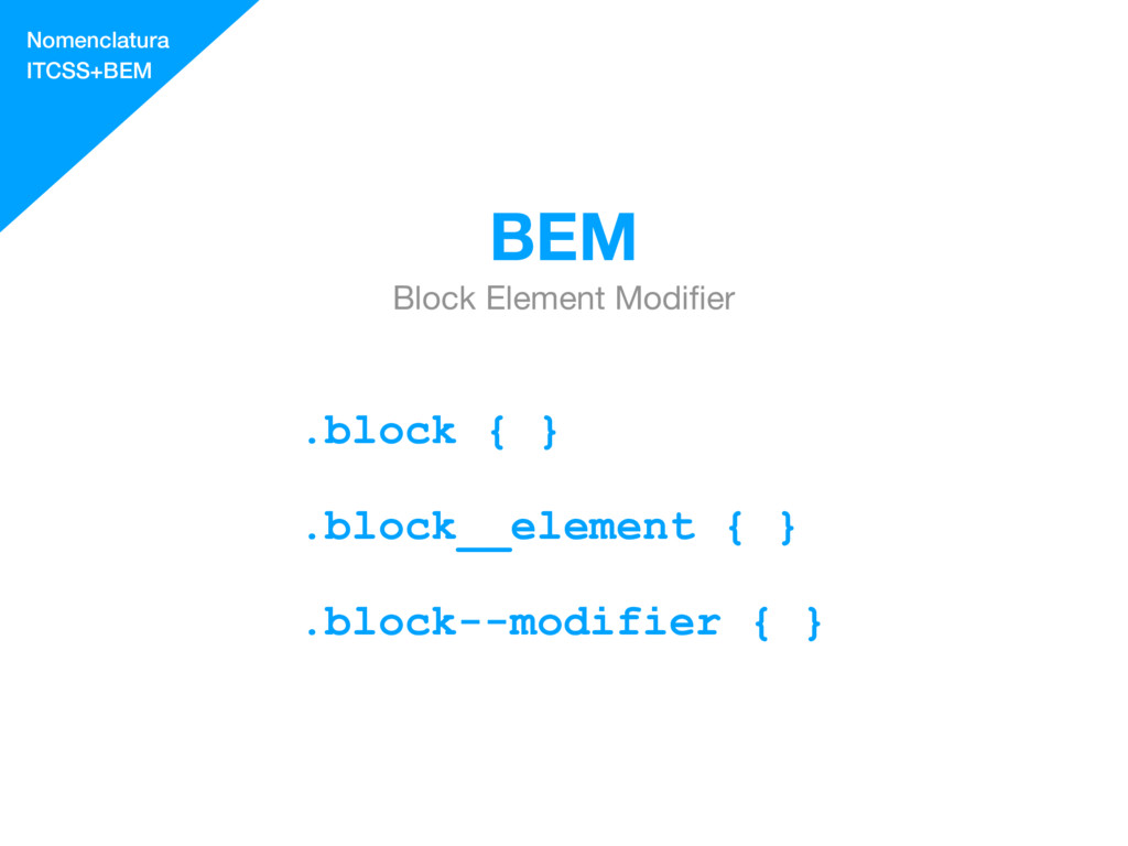 BEM Block Element Modifier .block { } .block__el...