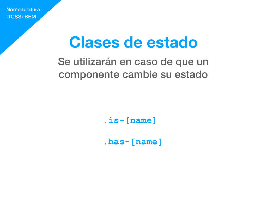 Clases de estado .is-[name] .has-[name] Se util...