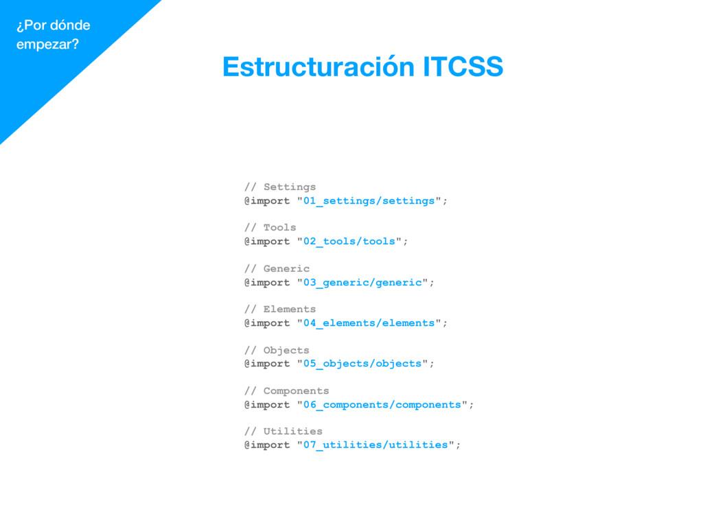 ¿Por dónde empezar? Estructuración ITCSS // Set...
