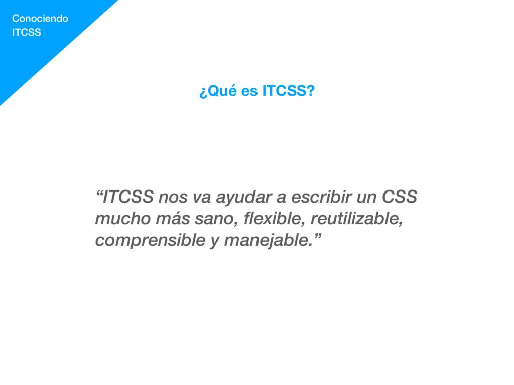 """¿Qué es ITCSS? """"ITCSS nos va ayudar a escribir ..."""
