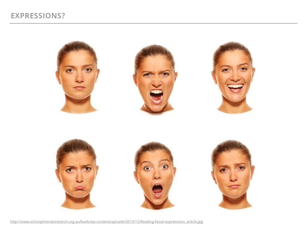 EXPRESSIONS? http://www.schizophreniaresearch.o...
