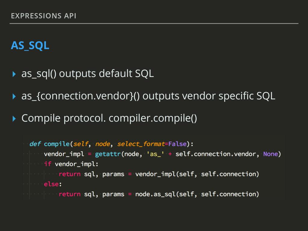EXPRESSIONS API AS_SQL ▸ as_sql() outputs defau...