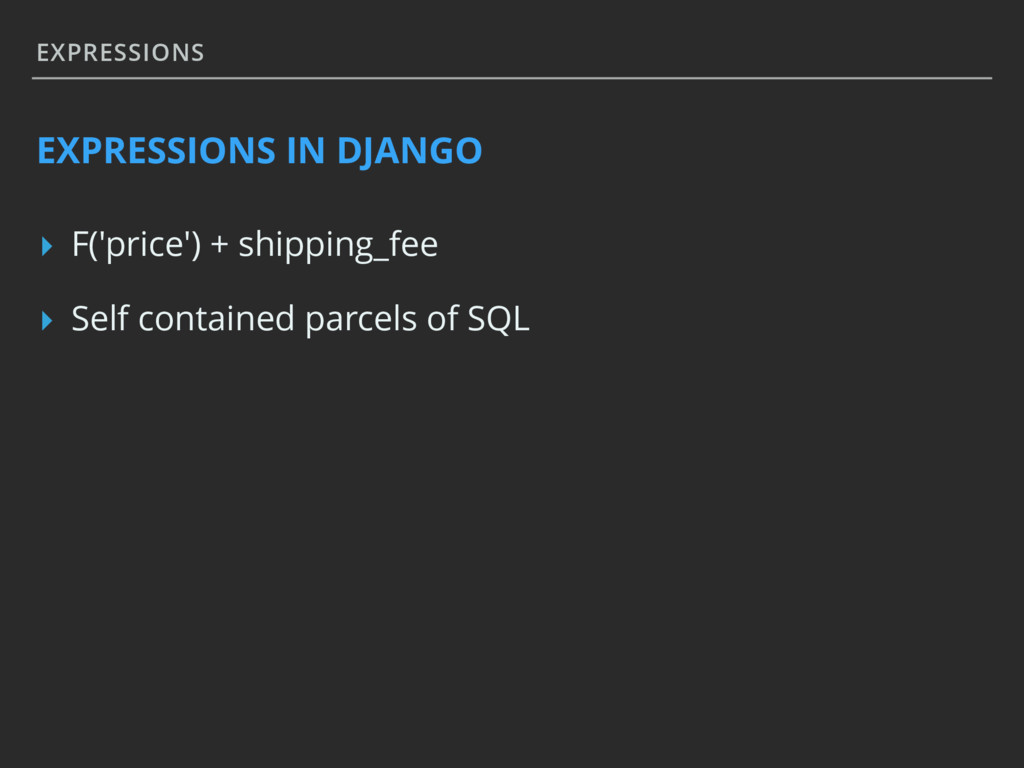 EXPRESSIONS EXPRESSIONS IN DJANGO ▸ F('price') ...