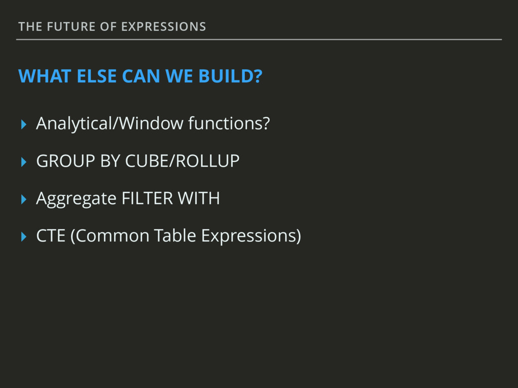 THE FUTURE OF EXPRESSIONS WHAT ELSE CAN WE BUIL...